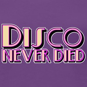 Disco Never Died - Women's Premium T-Shirt
