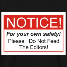 Do Not Feed The Editors!