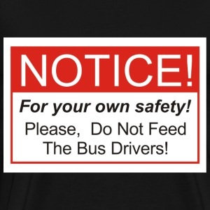 Do Not Feed The Bus Drivers! - Men's Premium T-Shirt
