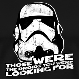 THOSE WERE THE DROIDS YOU WERE LOOKING FOR T-Shirt - Men's Premium T-Shirt