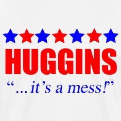 Marty Huggins It's A Mess The Campaign T-Shirts