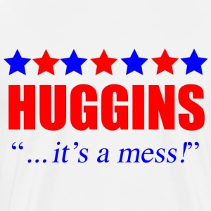Marty Huggins It's A Mess The Campaign T-Shirts - Men's Premium T-Shirt