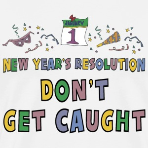 New Year's Resolution Don't Get Caught T-Shirt - Men's Premium T-Shirt