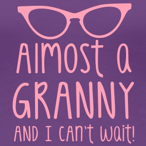 almost a granny! glasses and I can't WAIT! Women's T-Shirts - Women's Premium T-Shirt