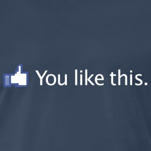 FACEBOOK YOU LIKE THIS T-Shirts - Men's Premium T-Shirt