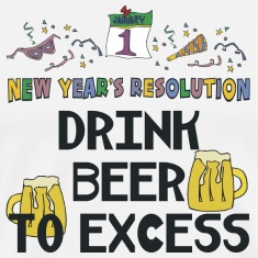 "New Year's Resolution ""Drink Beer To Excess"" T-Shirt"