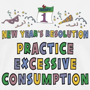 New Year's Resolution Practice Excessive Consumption T-Shirt - Men's Premium T-Shirt