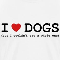 I Love Dogs - But I Couldn't Eat a Whole One T-Shirts