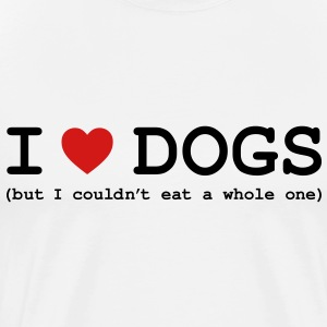 I Love Dogs - But I Couldn't Eat a Whole One T-Shirts - Men's Premium T-Shirt
