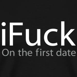 i Fuck On The First Date T-Shirts - Men's Premium T-Shirt