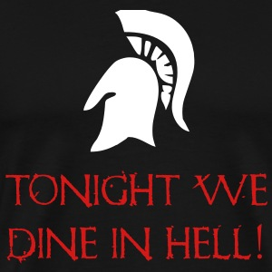 Sparta - Tonight We Dine In Hell - 300 T-Shirts - Men's Premium T-Shirt