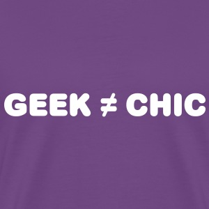 Geek Not Chic T-Shirts - Men's Premium T-Shirt