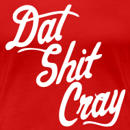 Design ~ Dat Shit Cray Women's T-Shirts - stayflyclothing.com