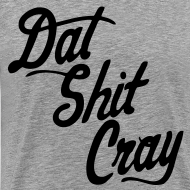 Design ~ Dat Shit Cray T-Shirts - stayflyclothing.com