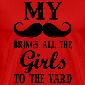 my moustache brings all the girls to the yard T-Shirts - Men's Premium T-Shirt