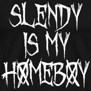 SLENDY IS MY HOMEBOY T-Shirts - Men's Premium T-Shirt