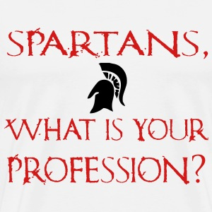 Spartans, What Is Your Profession? - Sparta - 300  - Men's Premium T-Shirt