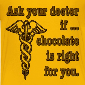 Ask Your Doctor If Chocolate Is Right For You Kids' Shirts - Kids' Premium T-Shirt