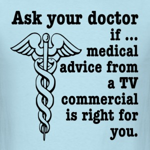 Ask Your Doctor If Medical Advice from a TV Commer T-Shirts - Men's T-Shirt