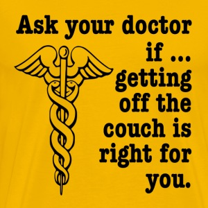 Ask Your Doctor If Getting Off The Couch Is Right  T-Shirts - Men's Premium T-Shirt