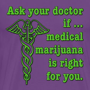 Ask Your Doctor If Medical Marijuana Is Right For  T-Shirts - Men's Premium T-Shirt