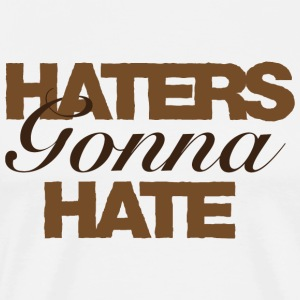 Haters Gonna Hate T-shirt Brown - Men's Premium T-Shirt