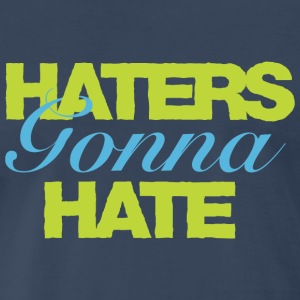 Haters Gonna Hate T-shirt Green - Men's Premium T-Shirt