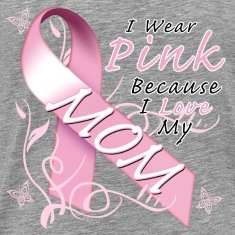 I Wear Pink Because I Love My Mom T-Shirts