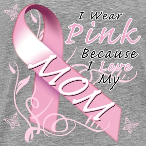 I Wear Pink Because I Love My Mom T-Shirts - Men's Premium T-Shirt