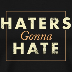 Haters Gonna Hate Tee Shirt - Men's Premium T-Shirt