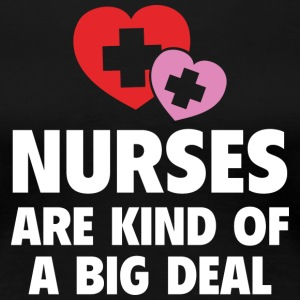 Nurses are kind of a big deal - Women's Premium T-Shirt