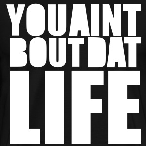 YOU AINT BUT DAT LIFE T-Shirts - Men's Premium T-Shirt