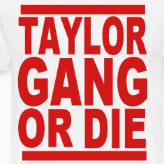 TAYLOR GANG OR DIE T-Shirts