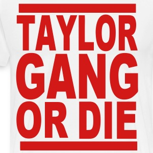 TAYLOR GANG OR DIE T-Shirts - Men's Premium T-Shirt