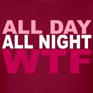 All Day all Night WTF T-Shirts - Men's T-Shirt