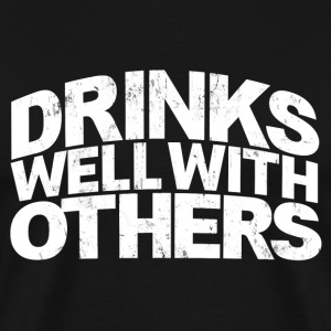 DRINKS WELL WITH OTHERS T-Shirts - Men's Premium T-Shirt
