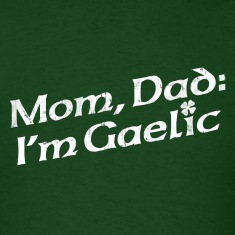 MOM, DAD: I'M GAELIC T-Shirts