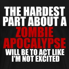 Excited about zombie apocalypse dark t-shirt