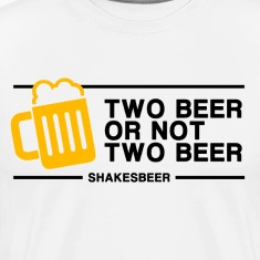 Two beer or Not Two Beer T-Shirts