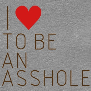 Sorry i love to be a asshole, asshole, idiot,funny Women's T-Shirts - Women's Premium T-Shirt