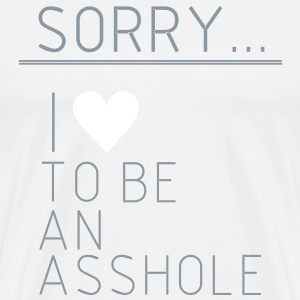 Sorry i love to be a asshole, asshole, idiot,funny T-Shirts - Men's Premium T-Shirt
