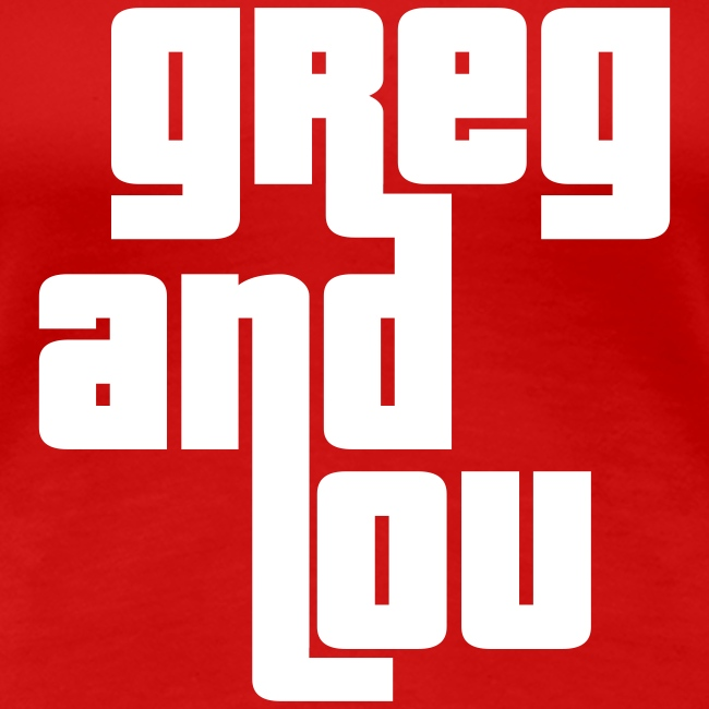 Greg and Lou (white text)