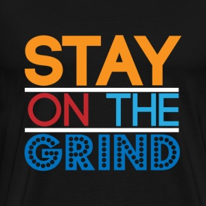 Stay on the Grind T-Shirts - Men's Premium T-Shirt