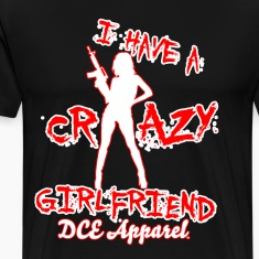 I Have A Crazy Girlfriend T-Shirts