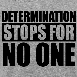 Determination Stops For No One T-Shirts - stayflyclothing.com - Men's Premium T-Shirt