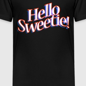 HELLO SWEETIE! Baby & Toddler Shirts - Toddler Premium T-Shirt