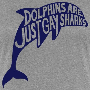 Dolphins are just gay sharks - Women's Premium T-Shirt