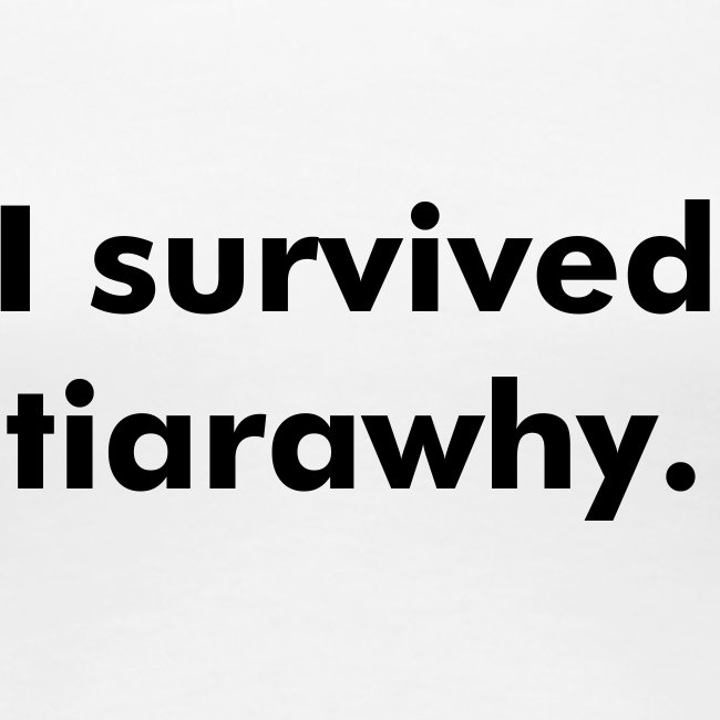 I survived tiarawhy female shirt!