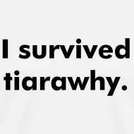 Design ~ I survived tiarawhy male shirt!