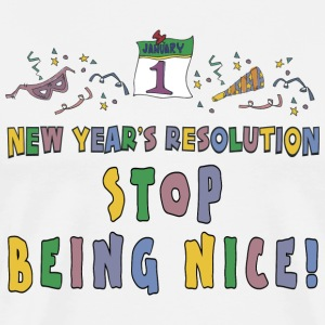New Year's Resolution Stop Being Nice T-Shirt - Men's Premium T-Shirt